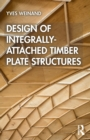 Image for Design of integrally-attached timber plate structures