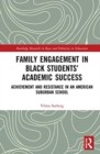 Image for Family engagement in Black students' academic success  : achievement and resistance in an American suburban school