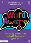 Image for Word aware 3  : teaching vocabulary in small groups for ages 6 to 11