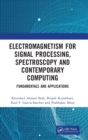 Image for Electromagnetism for signal processing, spectroscopy and contemporary computing  : fundamentals and applications