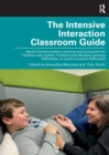 Image for The intensive interaction classroom guide  : social communication learning and curriculum for children with autism, profound and multiple learning difficulties, or communication difficulties