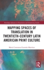 Image for Mapping spaces of translation in twentieth-century Latin American print culture