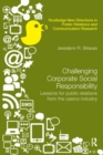 Image for Challenging corporate social responsibility  : lessons for public relations from the casino industry