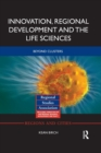 Image for Innovation, regional development and the life sciences  : beyond clusters