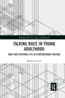 Image for Talking race in young adulthood  : race and everyday life in contemporary Britain