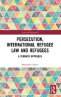 Image for Persecution, international refugee law and refugees  : a feminist approach