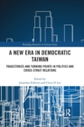 Image for A New Era in Democratic Taiwan : Trajectories and Turning Points in Politics and Cross-Strait Relations