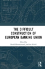 Image for The Difficult Construction of European Banking Union