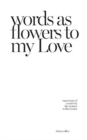 Image for words as flowers to my Love