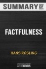 Image for Summary of Factfulness : Ten Reasons We're Wrong About the World--and Why Things Are Better Than You Think by Hans Rosli