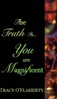 Image for The Truth Is, You Are Magnificent