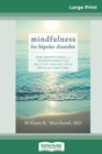 Image for Mindfulness for Bipolar Disorder : How Mindfulness and Neuroscience Can Help You Manage Your Bipolar Symptoms (16pt Large Print Edition)