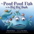 Image for The pout-pout fish in the big-big dark