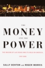 Image for The money and the power: the making of Las Vegas and its hold on America, 1947-2000