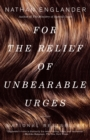 Image for For the Relief of Unbearable Urges : Stories
