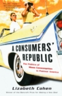 Image for A consumers' republic  : the politics of mass consumption in postwar America