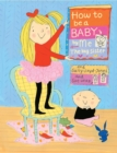 Image for How to Be a Baby . . . by Me, the Big Sister