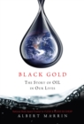 Image for Black Gold : The Story of Oil in Our Lives