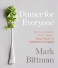 Image for Dinner for everyone  : 100 iconic dishes made 3 ways - easy, vegan or perfect for company