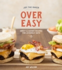 Image for Joy the Baker Over Easy: Sweet and Savory Recipes for Leisurely Days