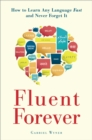 Image for Fluent forever  : how to learn any language fast and never forget it
