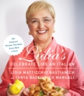 Image for Lidia's Celebrate Like an Italian : 220 Foolproof Recipes That Make Every Meal a Party: A Cookbook