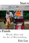 Image for Start to finish  : Woody Allen and the art of moviemaking