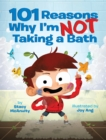 Image for 101 reasons why I'm not taking a bath