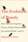 Image for Evolution of Beauty : How Darwin's Forgotten Theory of Mate Choice Shapes the Animal World - and Us
