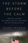 Image for The storm before the calm  : America's discord, the coming crisis of the 2020s, and the triumph beyond