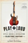 Image for Play it loud  : an epic history of the style, sound, and revolution of the electric guitar