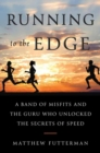 Image for Running To the Edge : A Band of Misfits and the Guru Who Unlocked the Secrets of Speed