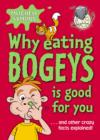 Image for Why eating bogeys is good for you  : and other crazy facts explained!