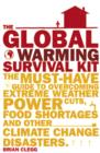 Image for The global warming survival kit  : the must-have guide to overcoming extreme weather, power cuts, food shortages and other climate change disasters