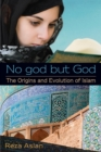 Image for No god but God  : the origins and evolution of Islam