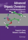 Image for Advanced Organic Chemistry : Part A: Structure and Mechanisms