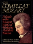 Image for The Compleat Mozart : A Guide to the Musical Works of Wolfgang Amadeus Mozart