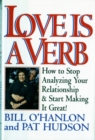 Image for Love is a Verb : How to Stop Analyzing Your Relationship and Start Making it Great!
