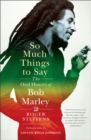 Image for So much things to say  : the oral history of Bob Marley