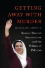 Image for Getting away with murder  : Benazir Bhutto's assassination and the politics of Pakistan