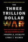 Image for The Three Trillion Dollar War : The True Cost of the Iraq Conflict