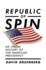 Image for Republic of spin  : an inside history of the American presidency