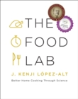 Image for The food lab  : better home cooking through science