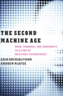 Image for The second machine age  : work, progress, and prosperity in a time of brilliant technologies