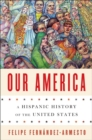 Image for Our America  : a Hispanic history of the United States