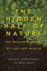 Image for The hidden half of nature  : the microbial roots of life and health