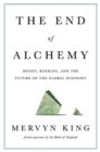 Image for The end of alchemy  : money, banking, and the future of the global economy