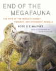 Image for End of the megafauna  : the fate of the world's hugest, fiercest, and strangest animals