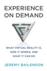 Image for Experience on demand  : what virtual reality is, how it works, and what it can do