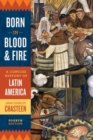 Image for Born in blood and fire  : a concise history of Latin America